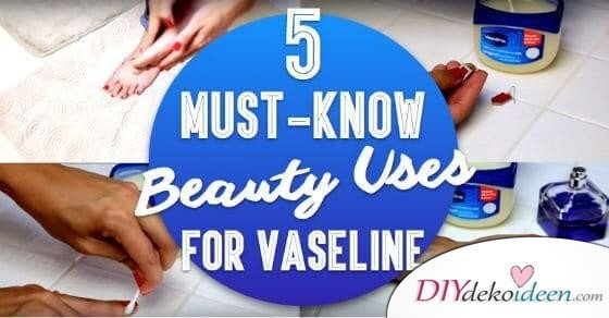 DIY Beauty Hacks mit Vaseline