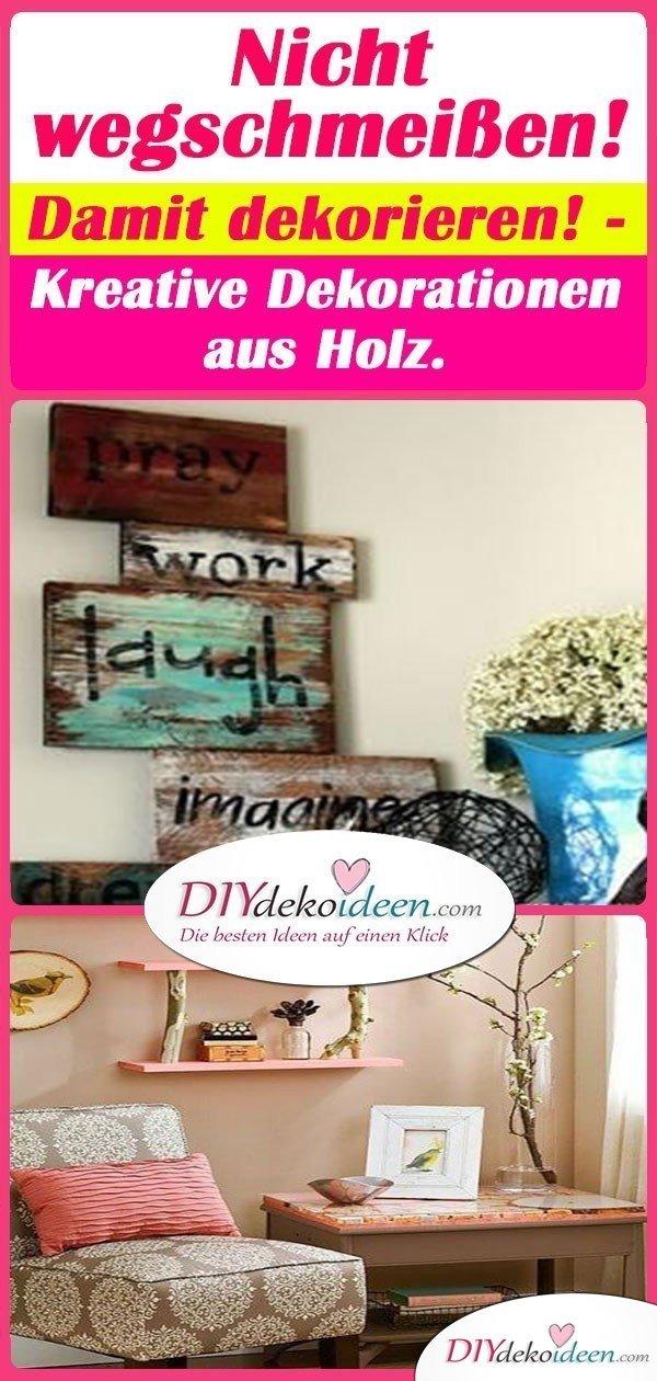 Nicht wegschmeißen! Damit dekorieren! - Kreative Dekorationen aus Holz.