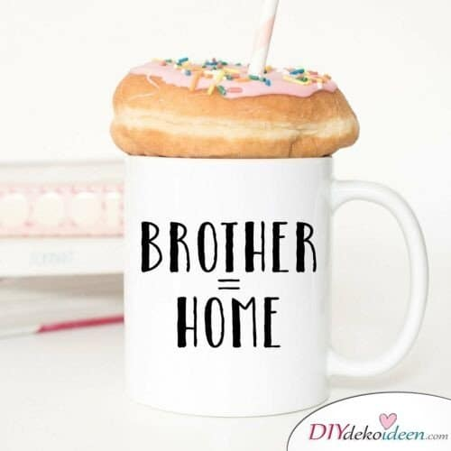 Mein Bruder ist mein Zuhause – Tassen verschenken